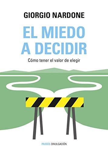 El miedo a decidir: Cómo tener el valor de elegir (Divulgación-Autoayuda) por Giorgio Nardone