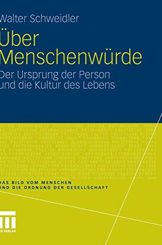 Über Menschenwürde: Der Ursprung der Person und die Kultur des Lebens (Das Bild vom Menschen und die Ordnung der Gesellschaft, Band 2)