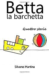 Betta la barchetta, quattro storie by Silvano Martina (2014-11-10)