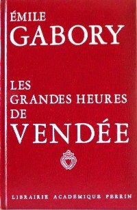 Émile Gabory. Les Grandes heures de Vendée : Les convulsions de l'Ouest. Suivi d'un Guide historique des guerres de Vendée, par Armel de Wismes