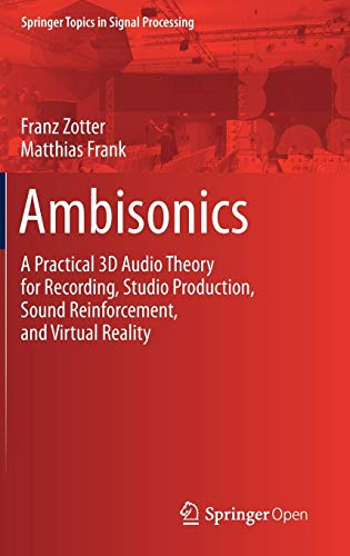 Ambisonics: A Practical 3D Audio Theory for Recording, Studio Production, Sound Reinforcement, and Virtual Reality (Springer Topics in Signal Processing, Band 19)