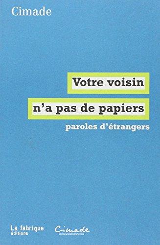 Votre voisin n'a pas de papiers : Paroles d'étrangers