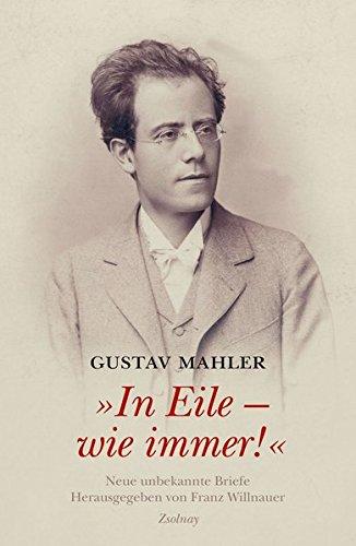 """Gustav Mahler """"In Eile - wie immer!"""": Neue unbekannte Briefe"""