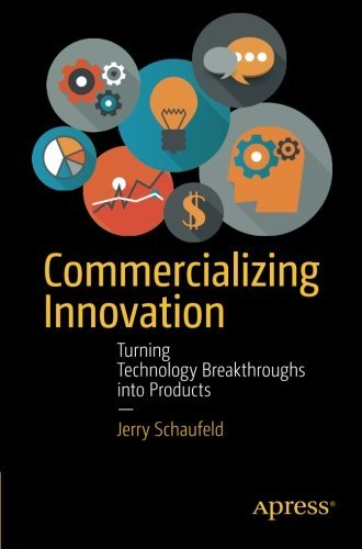 Commercializing Innovation: Turning Technology Breakthroughs into Products by Jerry Schaufeld (2015-08-13)