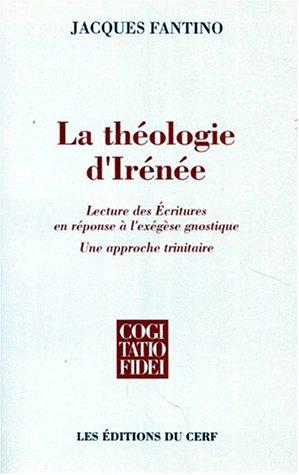 LA THEOLOGIE D'IRENEE. Lecture des Ecritures en rponse  l'exgse gnostique, Une approche trinitaire