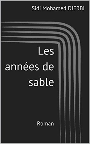 Les années de sable: Roman par Sidi Mohamed DJERBI