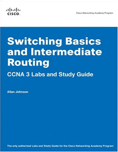 Switching Basics and Intermediate Routing CCNA 3 Labs and Study Guide (Cisco Networking Academy Program) por Allan Johnson