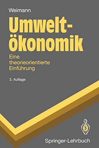Umwelt??konomik: Eine theorieorientierte Einf??hrung: Eine theorieorientierte Einführung (Springer-Lehrbuch)