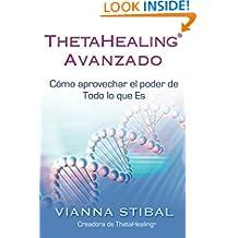 ThetaHealing Avanzado / Advanced ThetaHealing: Cómo Aprovechar El Poder De Todo Lo Que Es