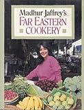 Madhur Jaffrey's Far Eastern Cookery by Madhur Jaffrey (1992-06-23)