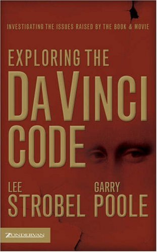 Exploring the Da Vinci Code: Investigating the Issues Raised by the Book and Movie by Lee Strobel (2006-04-11)