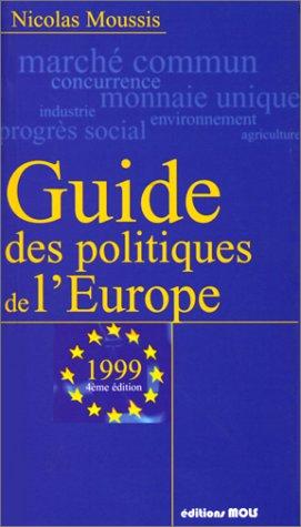 GUIDE DES POLITIQUES DE L'EUROPE. : 4ème édition 1999 par Nicolas Moussis