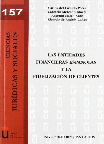 Las entidades financieras españolas y la fidelización de clientes (Colección Ciencias Jurídicas y Sociales) por Carlos del Castillo Peces