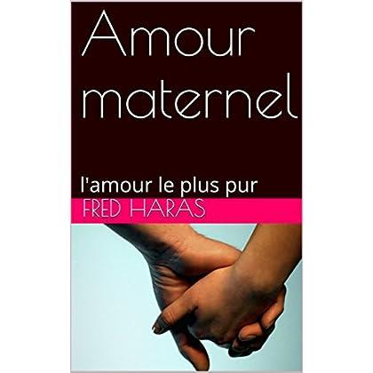 Amour maternel: l'amour le plus pur