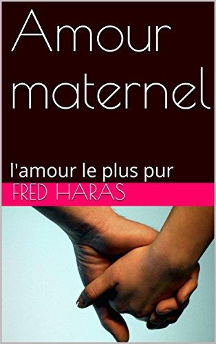 Amour maternel: l'amour le plus pur par Fred Haras