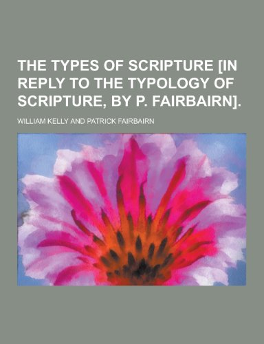 The Types of Scripture [In Reply to the Typology of Scripture, by P. Fairbairn]