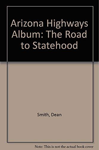 Arizona Highways Album: The Road to Statehood