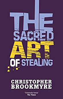 The Sacred Art Of Stealing (Angelique De Xavier series Book 2) by [Brookmyre, Christopher]