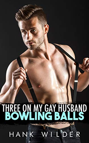 Three On My Gay Husband: Bowling Balls (English Edition)