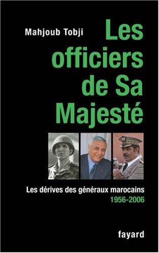 Les officiers de Sa Majesté : Les dérives des généraux marocains 1956-2006 par Mahjoub Tobji