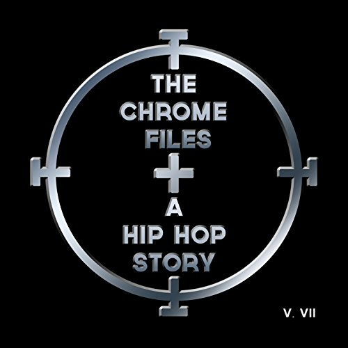 Chrome 7 (The Chrome Files: A Hip Hop Story, Vol. 7 [Explicit])