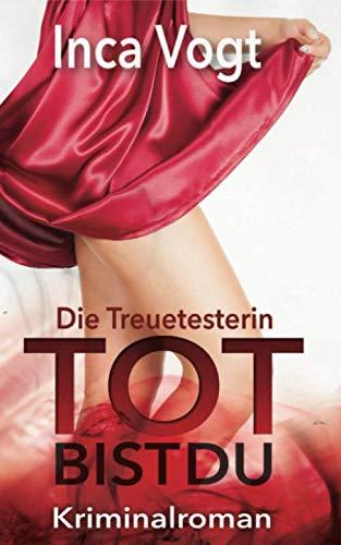 Die Treuetesterin: TOT BIST DU: Kriminalroman
