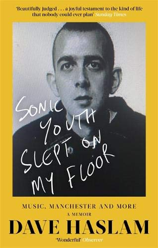Sonic Youth Slept On My Floor: Music, Manchester, and More: A Memoir por Dave Haslam
