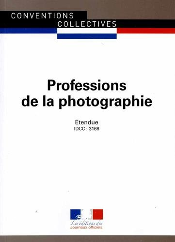 Professions de la photographie - Convention collective nationale étendue - 10ème édition - Brochure n°3150 - IDCC : 3168