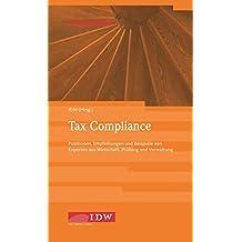 Tax Compliance: Positionen, Empfehlungen und Beispiele von Experten aus Wirtschaft, Prüfung und Beratung