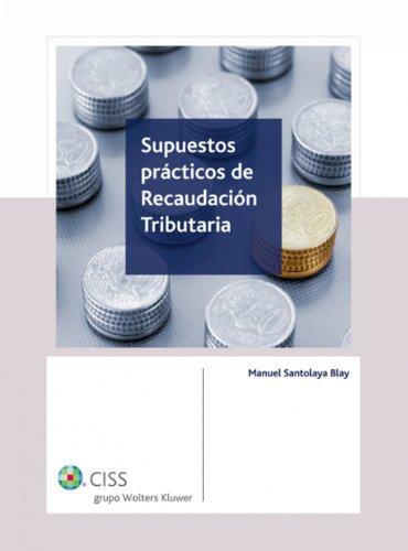 Supuestos prácticos de recaudación tributaria por Manuel Santolaya Blay