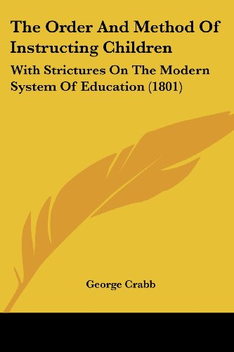 The Order and Method of Instructing Children: With Strictures on the Modern System of Education (1801)