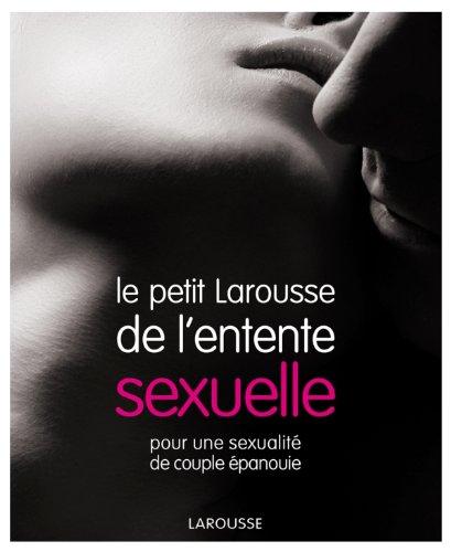 Le Petit Larousse de l'entente sexuelle