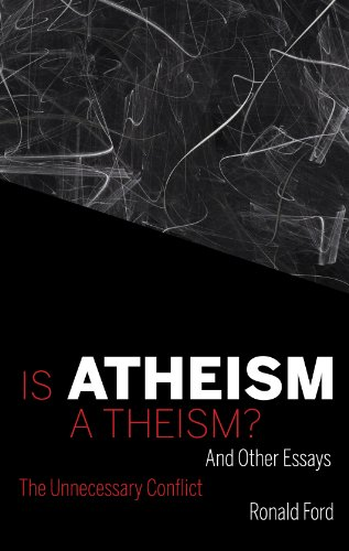 Is Atheism A Theism?: The Unnecessary Conflict and other essays (English Edition) por Ronald Ford