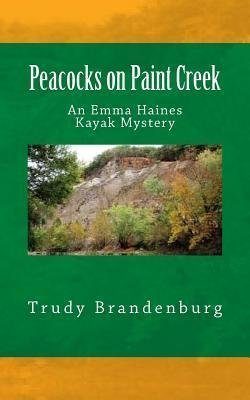 peacocks-on-paint-creek-an-emma-haines-kayak-mystery-by-author-trudy-brandenburg-published-on-august-2013
