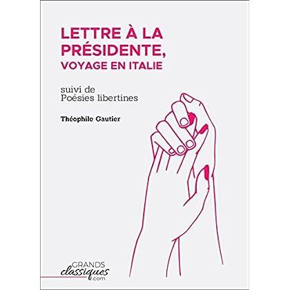 Lettre à la Présidente, voyage en Italie: suivi de Poésies libertines
