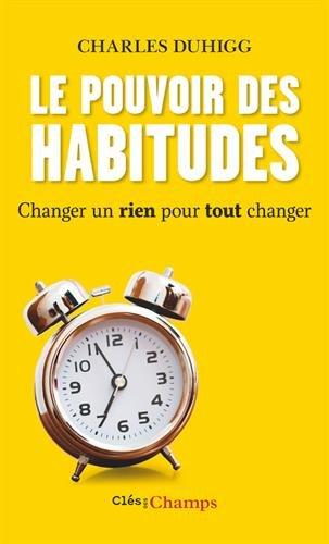 Le pouvoir des habitudes : Changer un rien pour tout changer par Charles Duhigg
