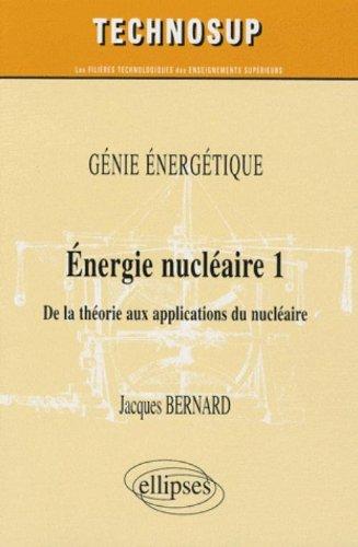Energie nucléaire, de la théorie aux applications : Niveau B par Jacques Bernard