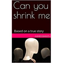Can you shrink me: Based on a true story (English Edition)