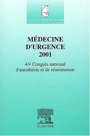 Médecine d'urgence 2001. : 43ème Congrès national d'anesthésie et de réanimation