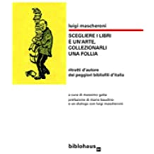 Scegliere i libri è un'arte, collezionarli una follia: ritratti d'autore dei peggiori bibliofili d'italia
