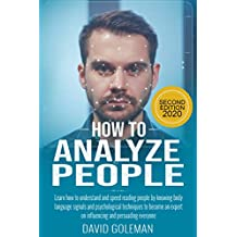 How to Analyze People 2nd edition: Learn how to understand and speed reading people by knowing body language signals + psychological techniques. Become ... and persuading everyone (English Edition)