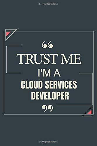 Trust Me I\'m A Cloud Services Developer: Blank Lined Journal Notebook gift For Cloud Services Developer