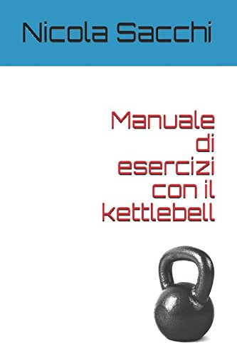 Manuale di esercizi con il kettlebell por Nicola Sacchi