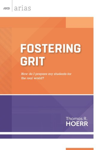 Fostering Grit: How do I prepare my students for the real world? (ASCD Arias) by Thomas R. Hoerr (2013-08-15)