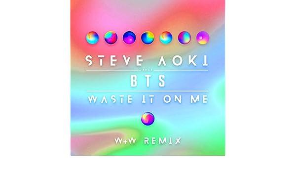 Waste It On Me W W Remix Von Steve Aoki Feat Bts Bei Amazon