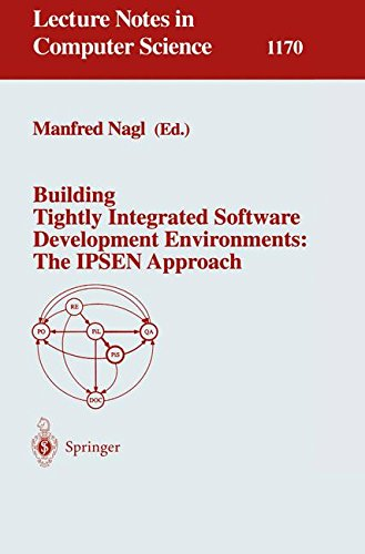 Building Tightly Integrated Software Development Environments: The IPSEN Approach (Lecture Notes in Computer Science, Band 1170)
