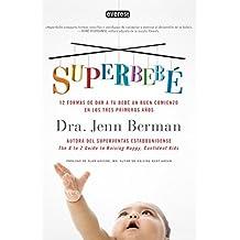 Superbebé: 12 formas de dar a tu bebé un buen comienzo en los tres primeros aï¿¿os (Manuales prácticos)