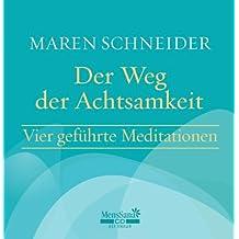 Der Weg der Achtsamkeit: Vier geführte Meditationen