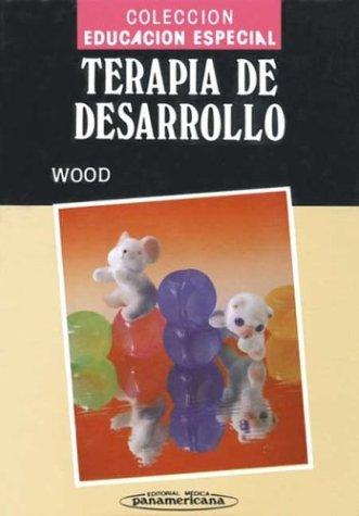 Terapia de desarrollo. Un manual para maestros que se desempeñan como terapeutas de niños pequeños con trastornos emocionales por Mary M. Wood