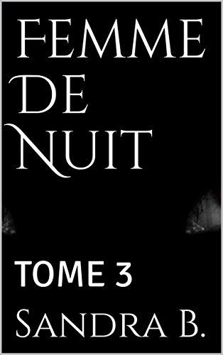 Femme De Nuit: TOME 3 par Sandra B.